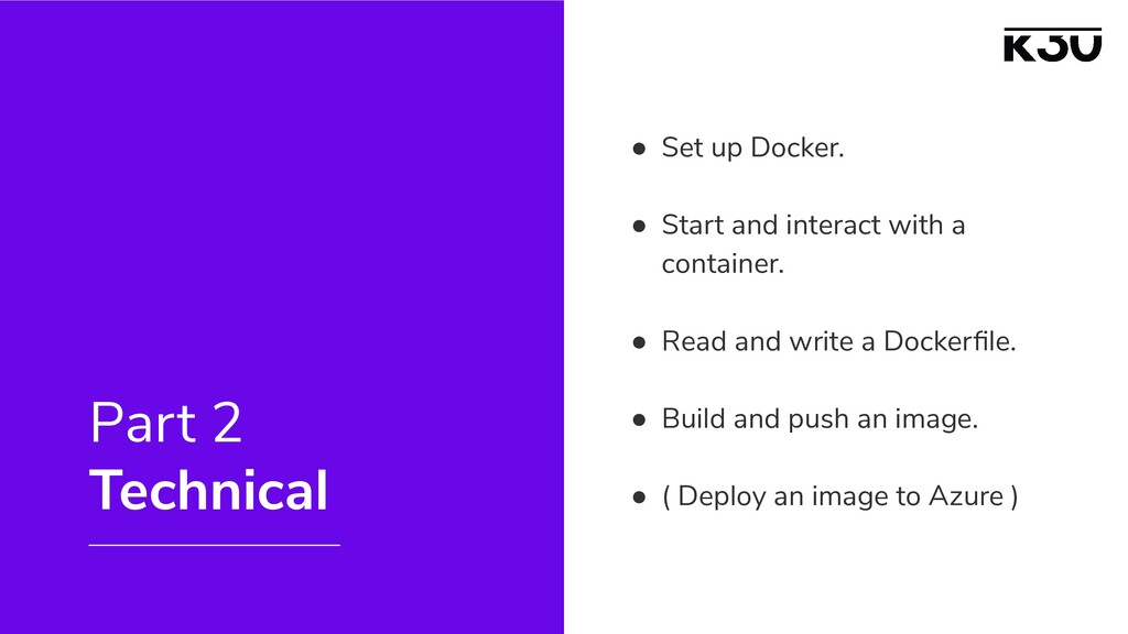 ● Set up Docker. ● Start and interact with a co...