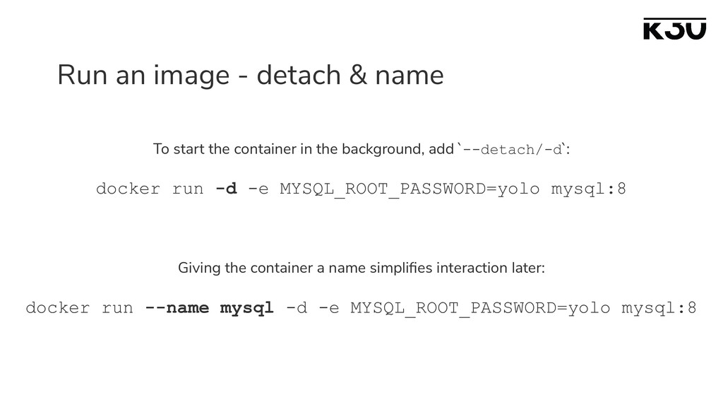 Run an image - detach & name To start the conta...