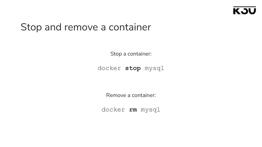 Stop and remove a container Stop a container: d...