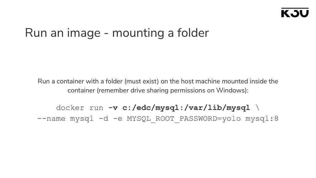 Run an image - mounting a folder Run a containe...