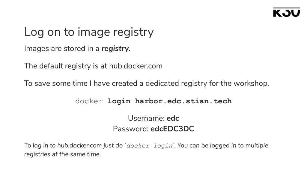 Log on to image registry Images are stored in a...