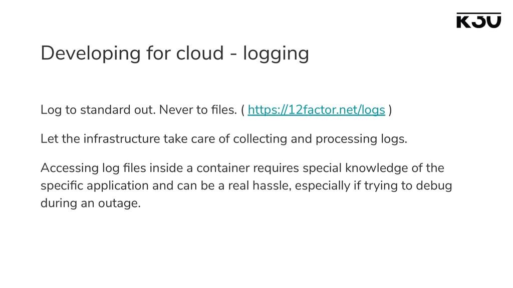 Developing for cloud - logging Log to standard ...
