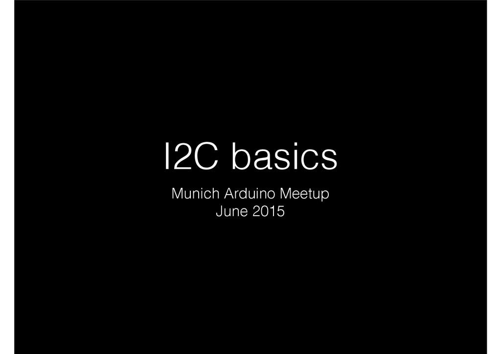 I2C basics Munich Arduino Meetup June 2015