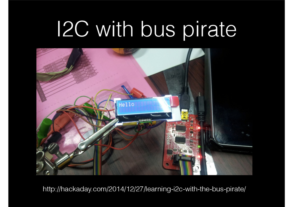 I2C with bus pirate http://hackaday.com/2014/12...