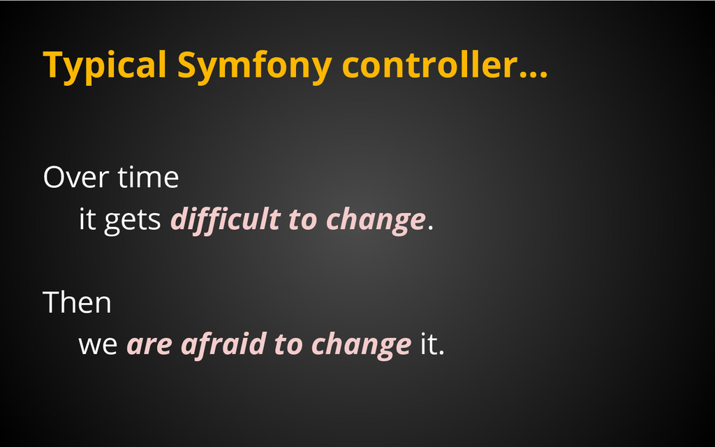 Typical Symfony controller... Over time it gets...