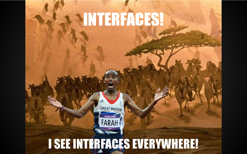INTERFACES! I SEE INTERFACES EVERYWHERE!