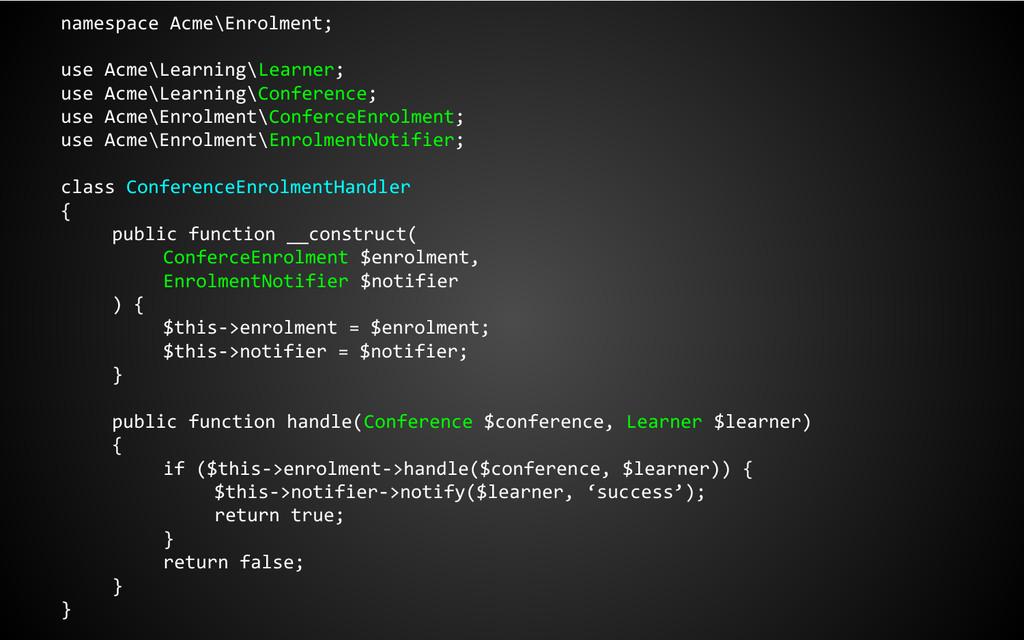 namespace Acme\Enrolment; use Acme\Learning\Lea...