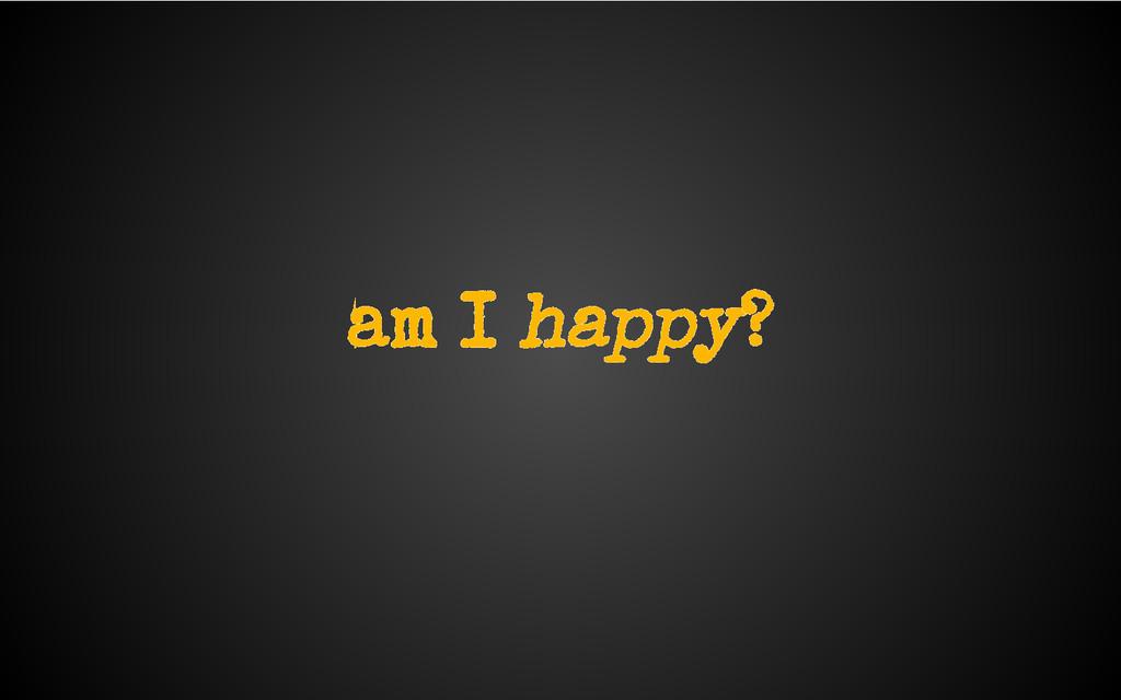 am I happy?