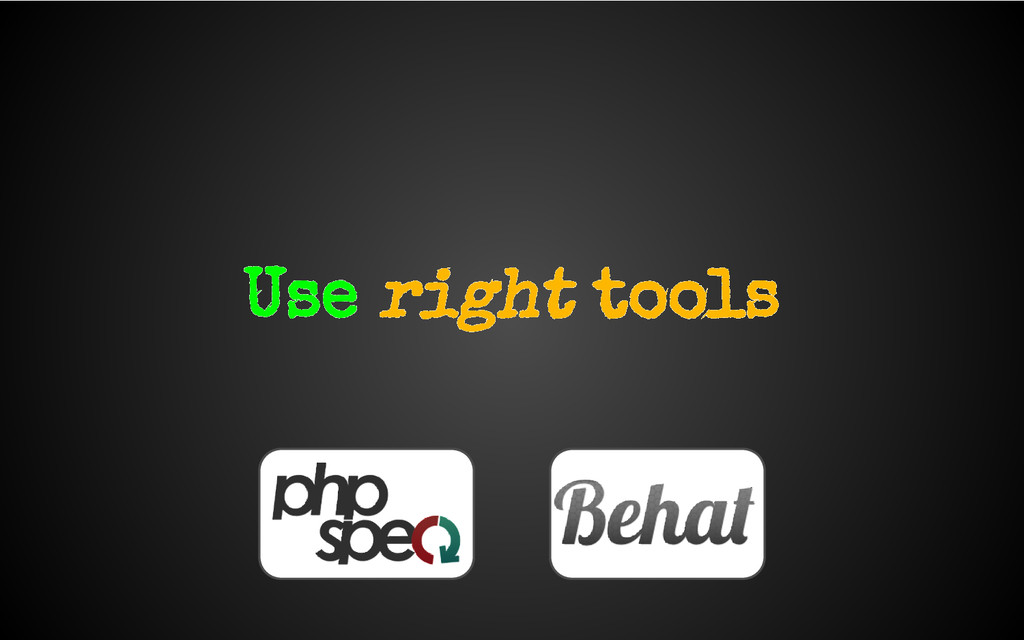 Use right tools