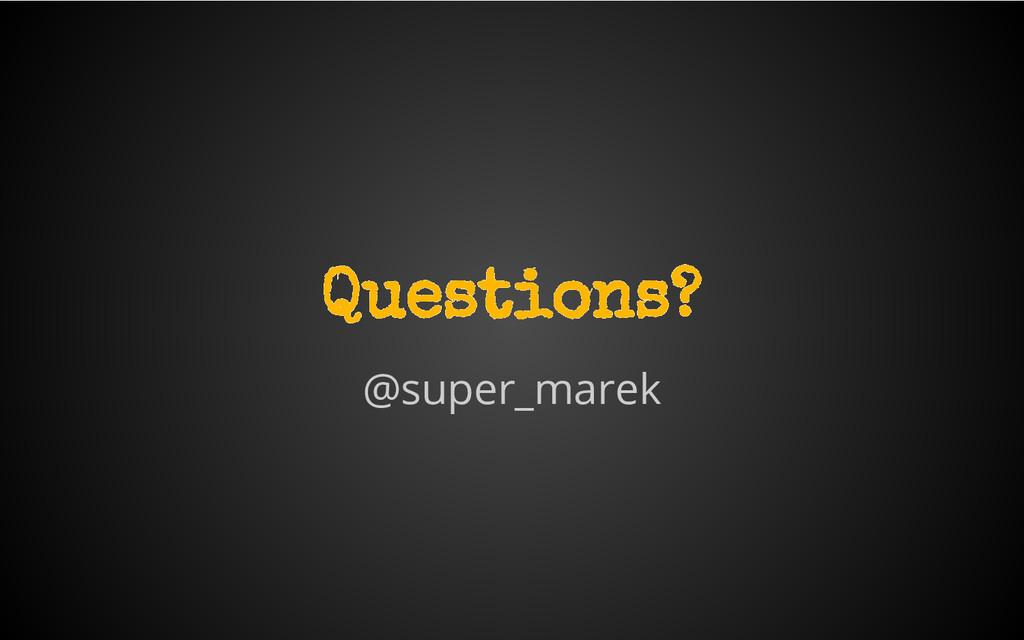@super_marek Questions?