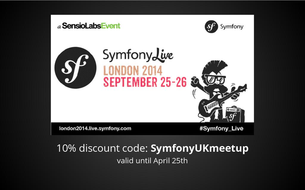 10% discount code: SymfonyUKmeetup valid until ...