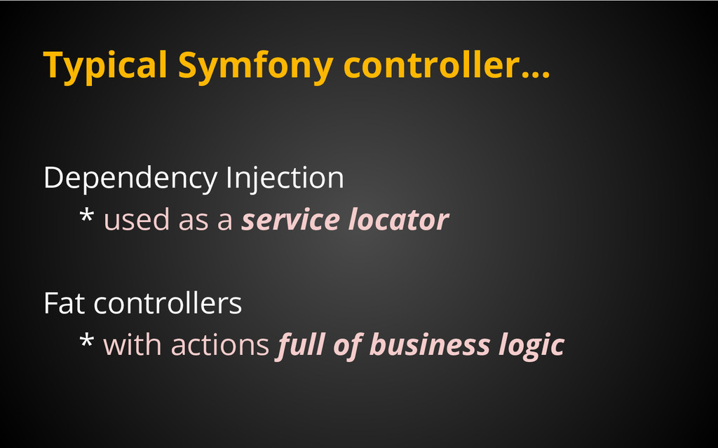 Typical Symfony controller... Dependency Inject...