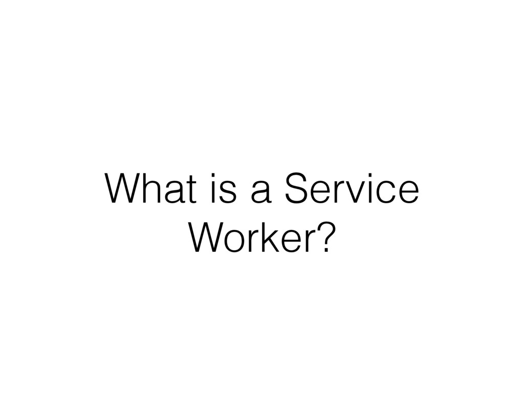 What is a Service Worker?