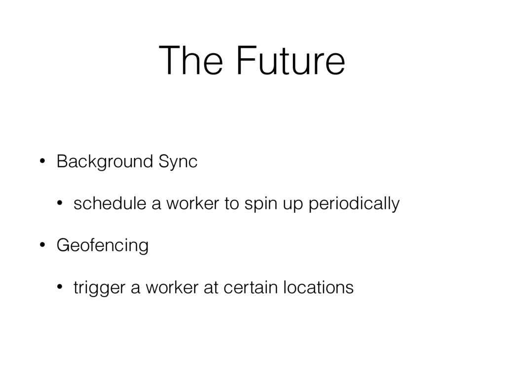 The Future • Background Sync • schedule a worke...