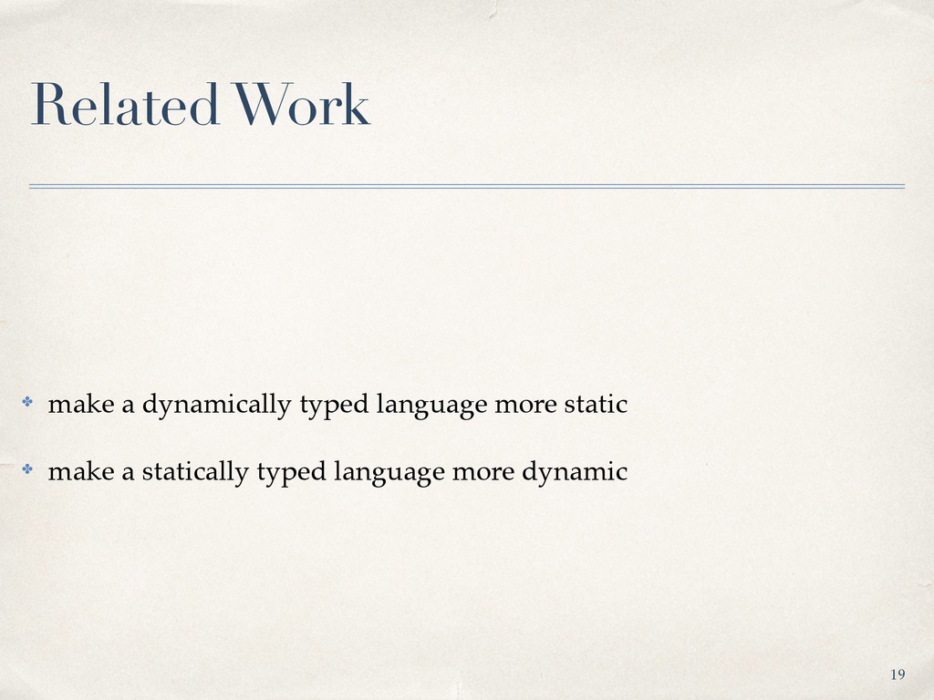 Related Work ✤ make a dynamically typed languag...