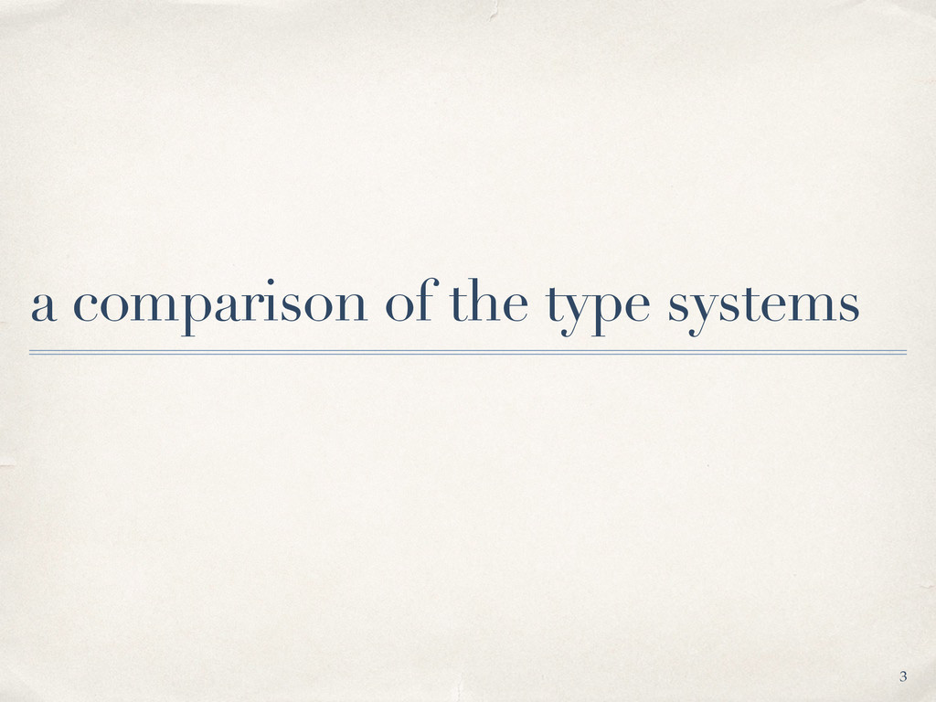 a comparison of the type systems 3