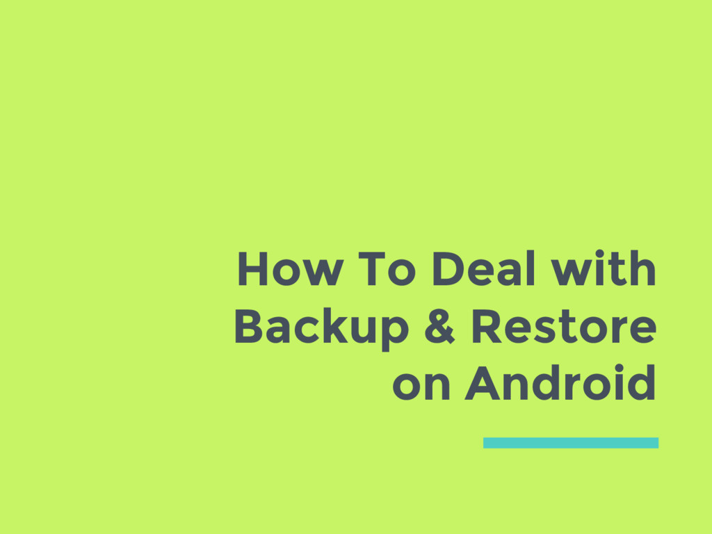 How To Deal with Backup & Restore on Android