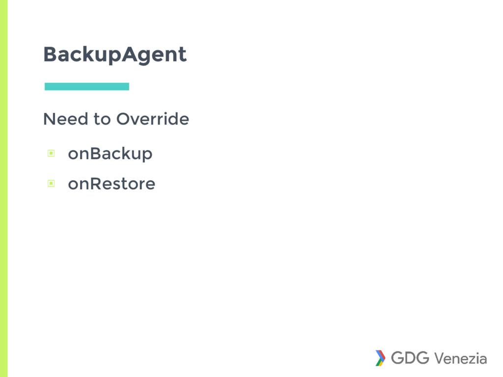 BackupAgent Need to Override ▣ onBackup ▣ onRes...