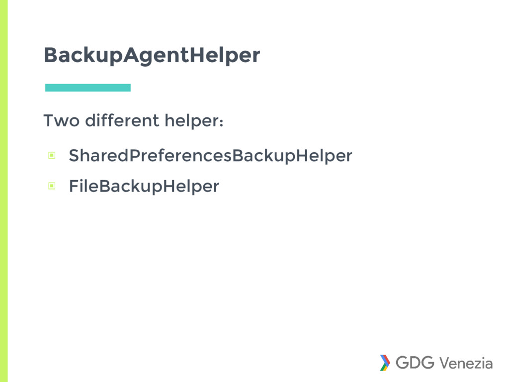 BackupAgentHelper Two different helper: ▣ Share...