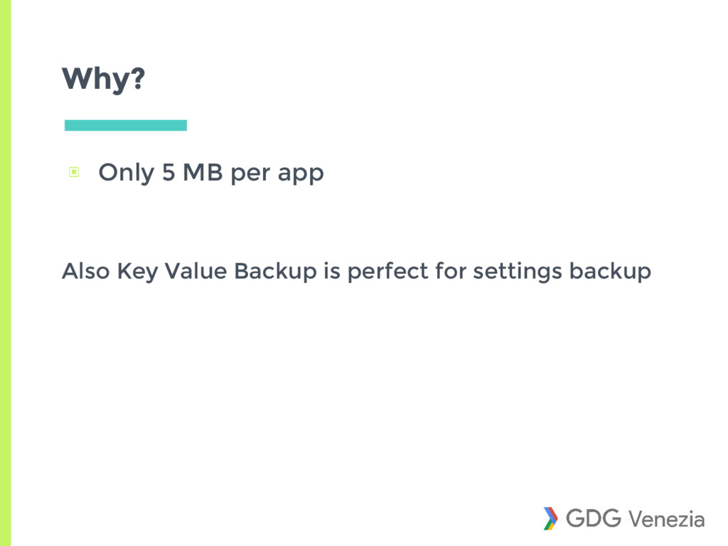 Why? ▣ Only 5 MB per app Also Key Value Backup ...