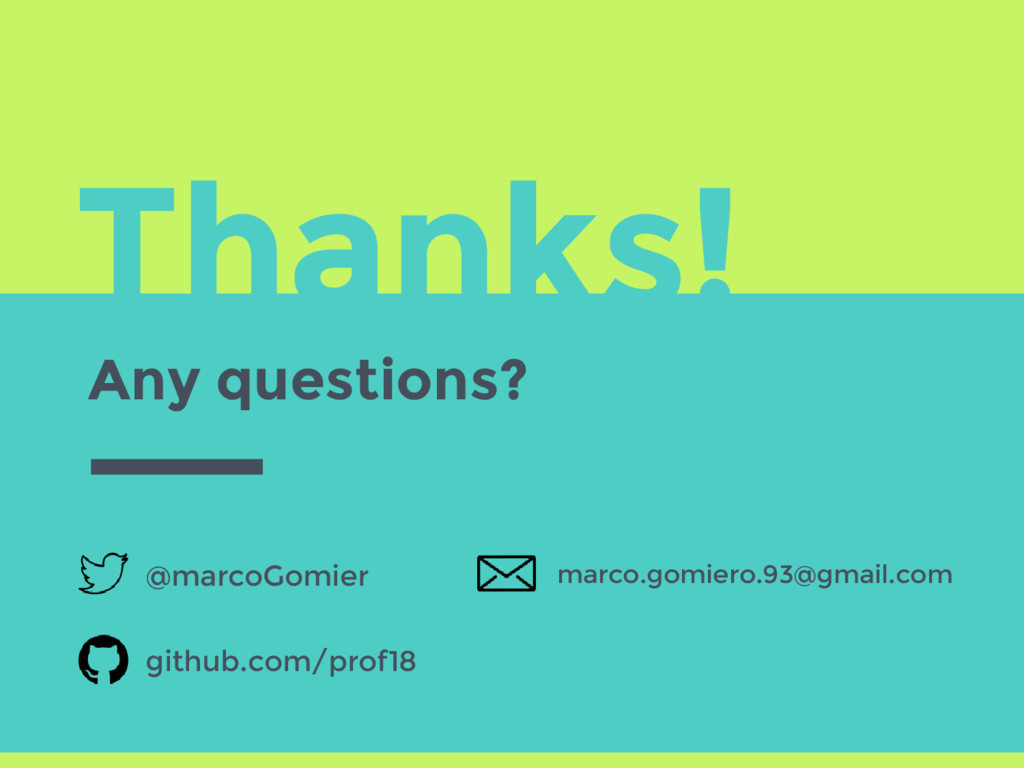 Thanks! Any questions? @marcoGomier github.com/...