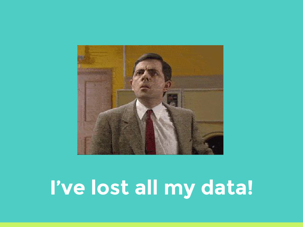 I've lost all my data!