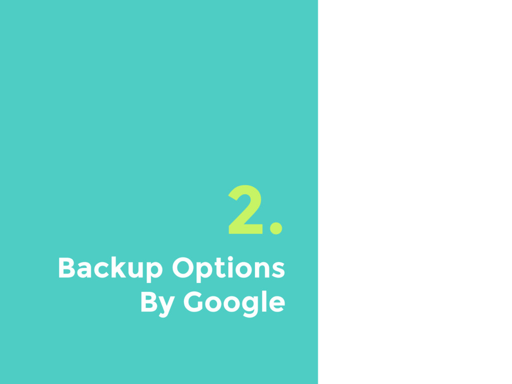 2. Backup Options By Google