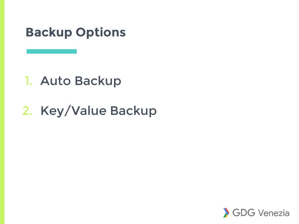 Backup Options 1. Auto Backup 2. Key/Value Back...