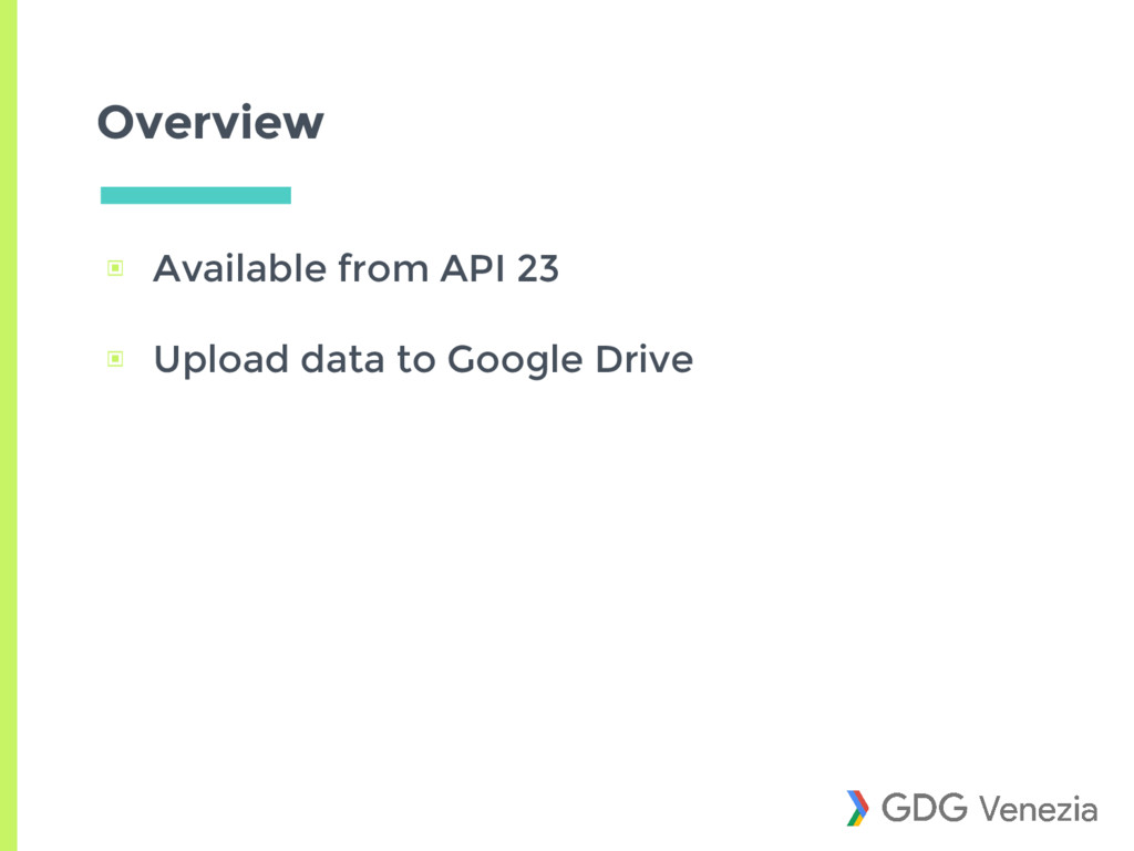 Overview ▣ Available from API 23 ▣ Upload data ...