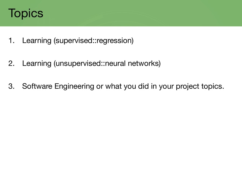Topics 1. Learning (supervised::regression) 2. ...