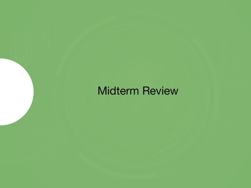 Midterm Review