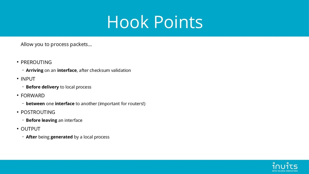Hook Points Allow you to process packets… ● PRE...