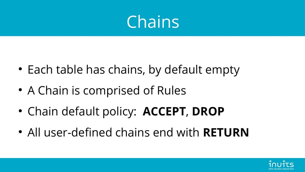 Chains ● Each table has chains, by default empt...