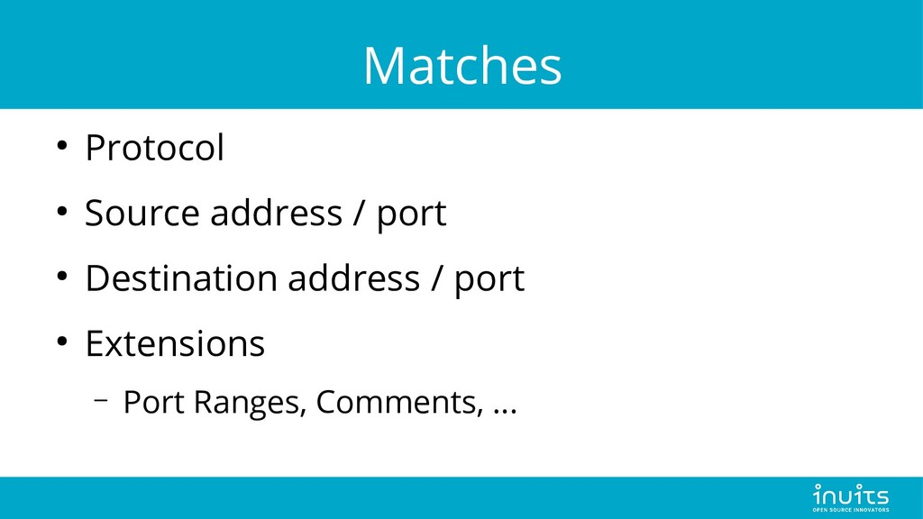 Matches ● Protocol ● Source address / port ● De...