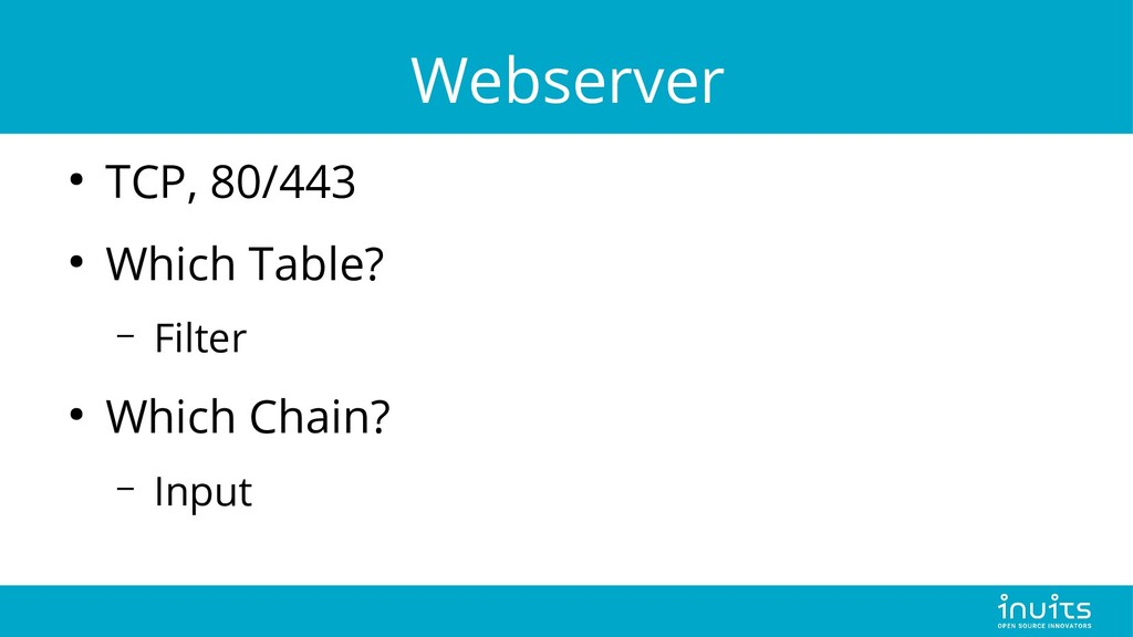 Webserver ● TCP, 80/443 ● Which Table? – Filter...