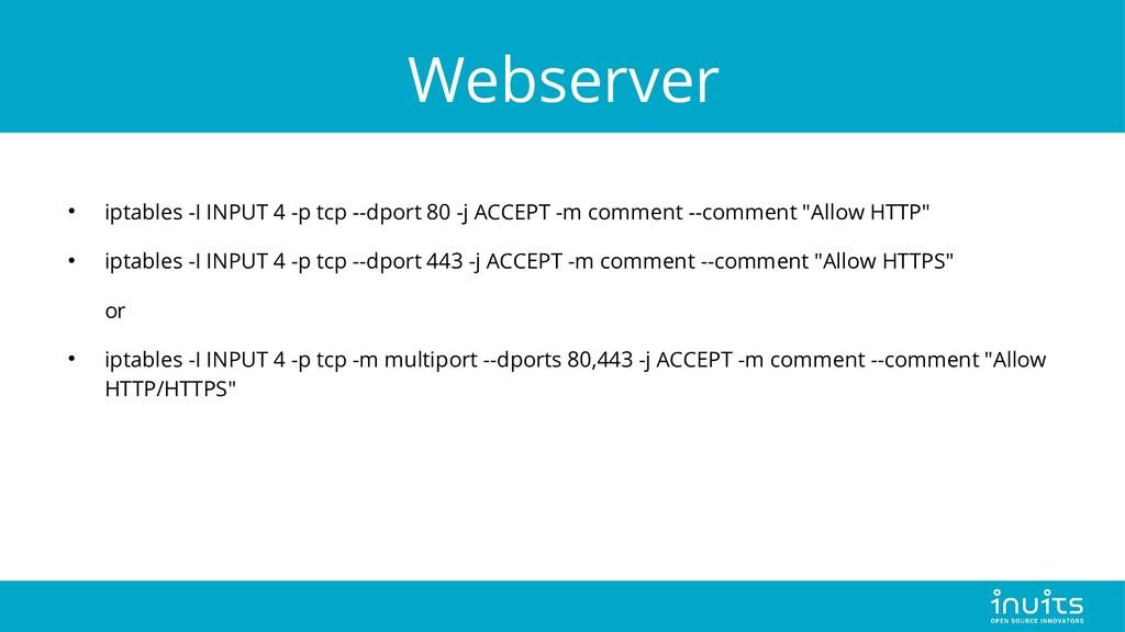 Webserver ● iptables -I INPUT 4 -p tcp --dport ...