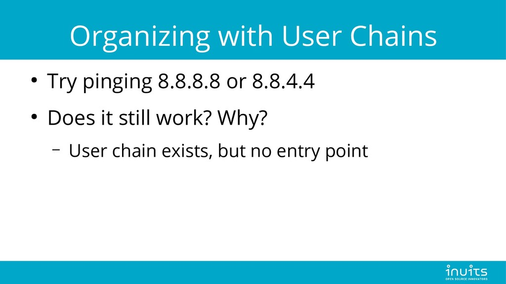 Organizing with User Chains ● Try pinging 8.8.8...