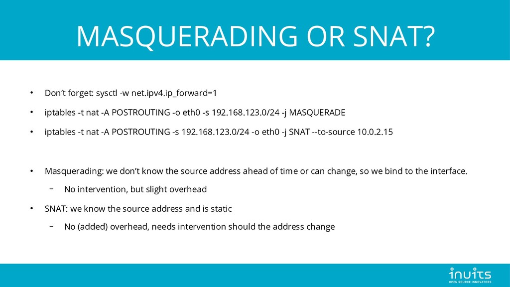 MASQUERADING OR SNAT? ● Don't forget: sysctl -w...