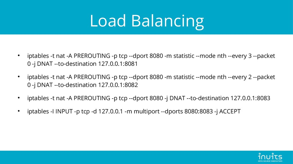 Load Balancing ● iptables -t nat -A PREROUTING ...