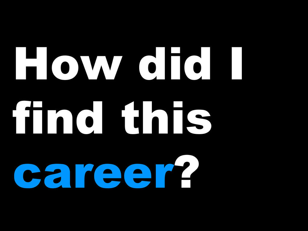 How did I find this career?