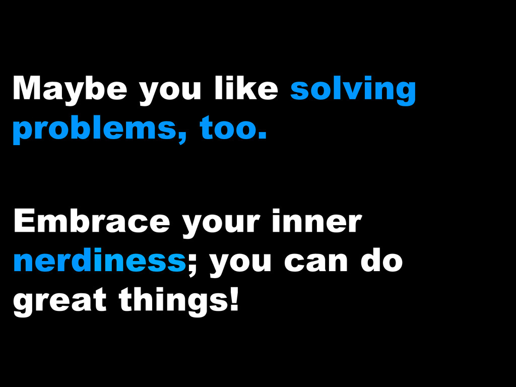 Embrace your inner nerdiness; you can do great ...