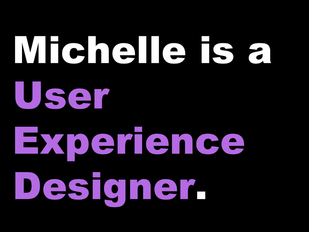 Michelle is a User Experience Designer.
