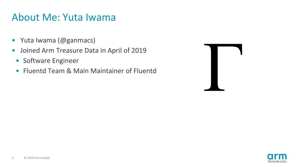 © 2019 Arm Limited 2 About Me: Yuta Iwama • Yut...