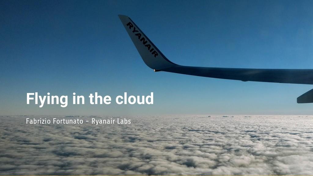 Flying in the cloud Fabrizio Fortunato - Ryanai...