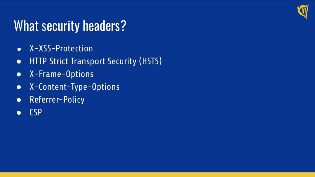 What security headers? ● X-XSS-Protection ● HTT...