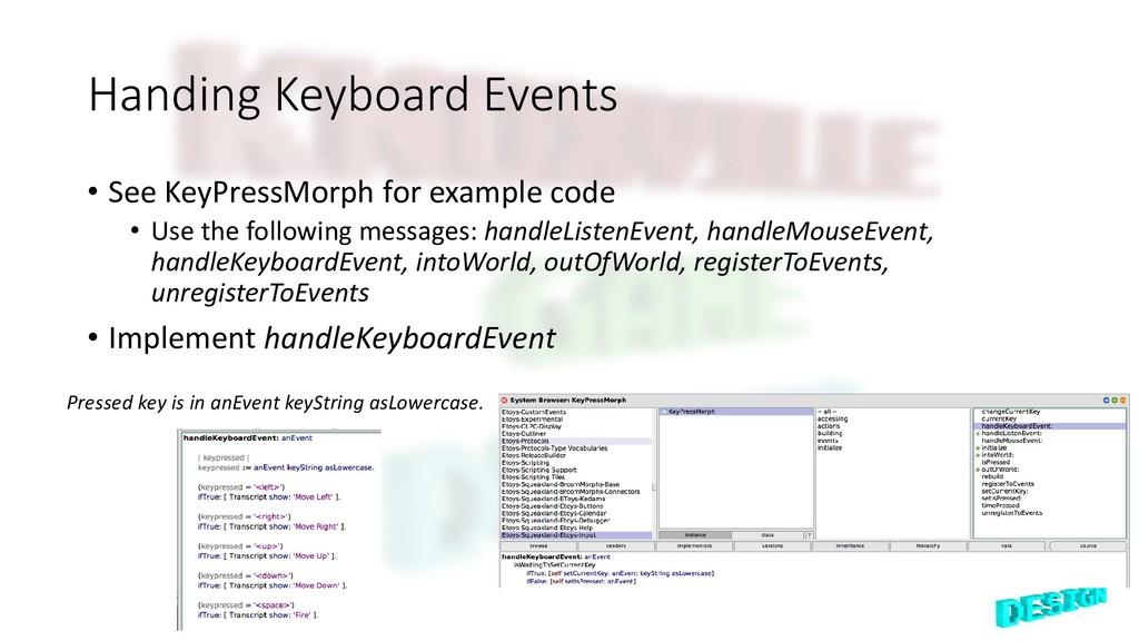Handing Keyboard Events • See KeyPressMorph for...