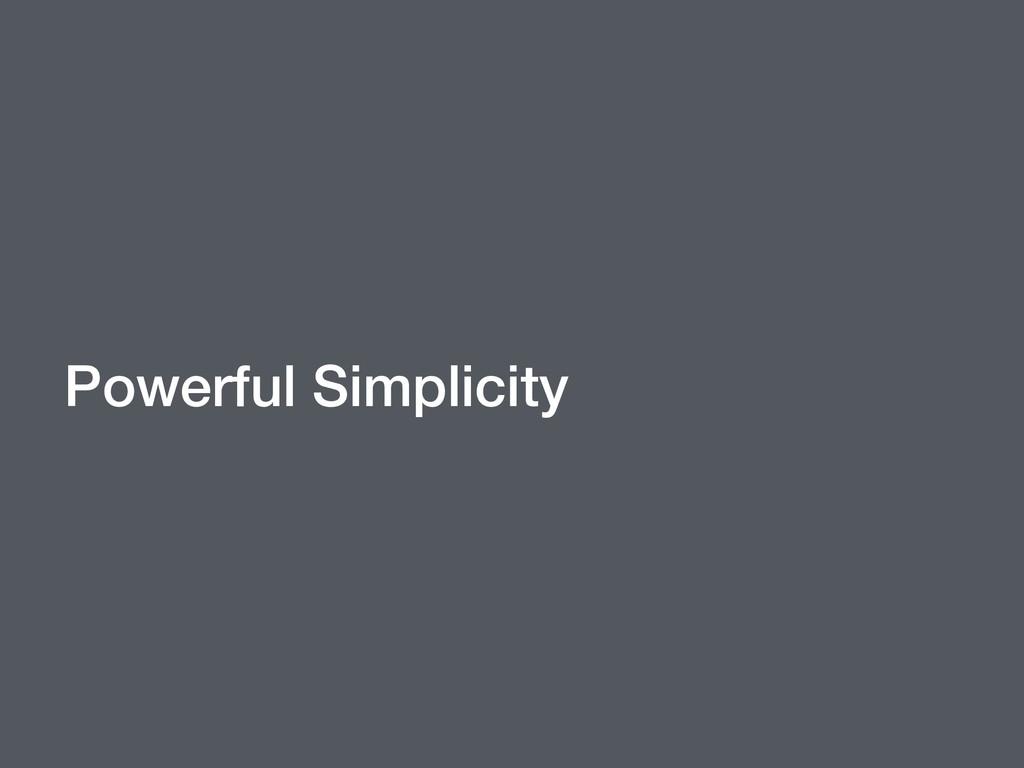 Powerful Simplicity