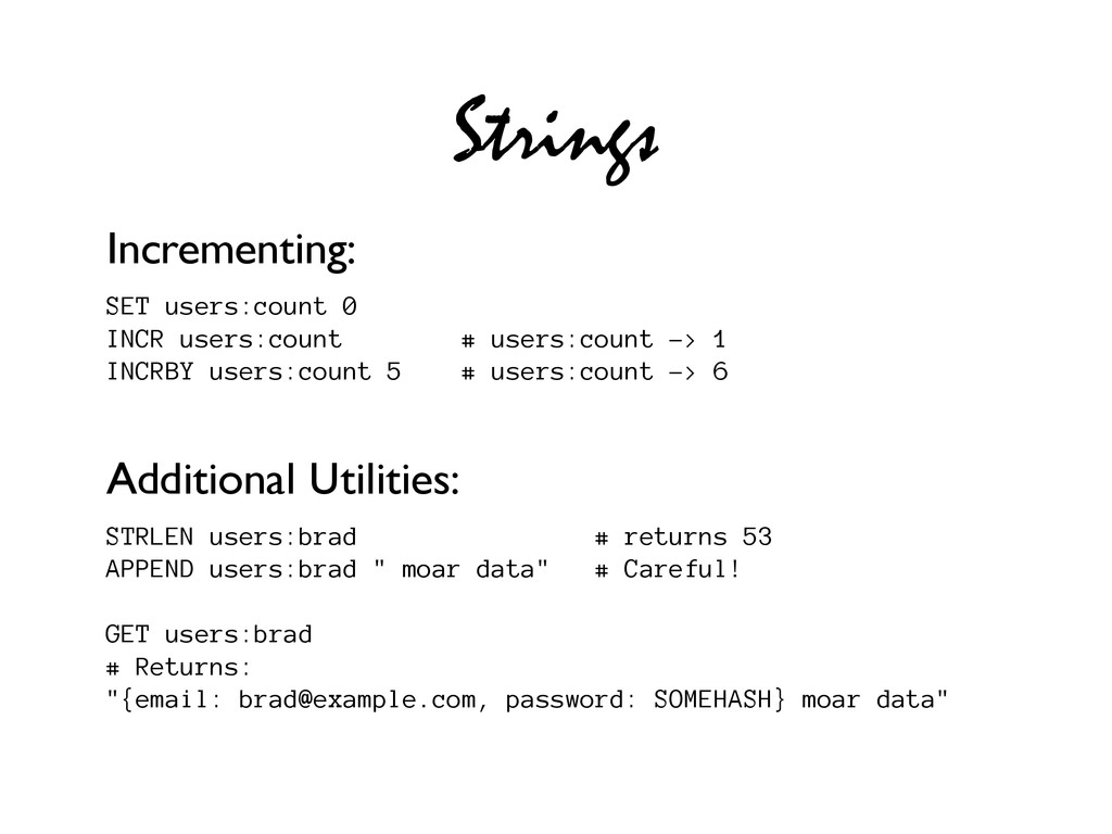 Strings Incrementing: SET users:count 0 INCR us...