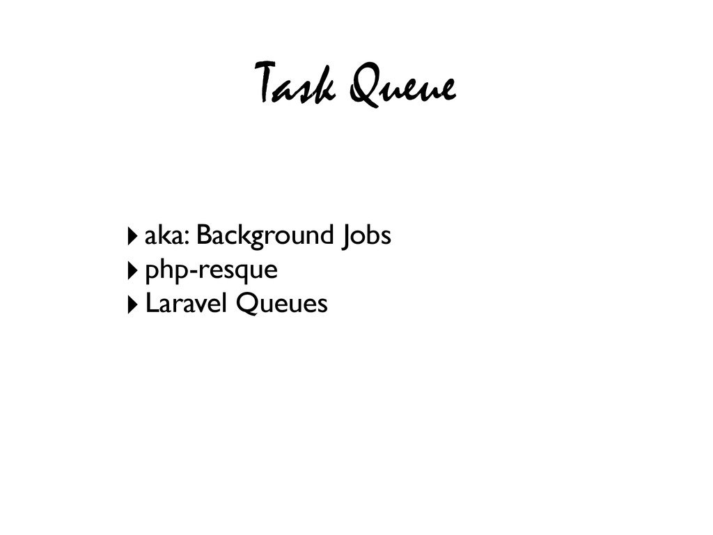 Task Queue ‣aka: Background Jobs ‣php-resque ‣L...