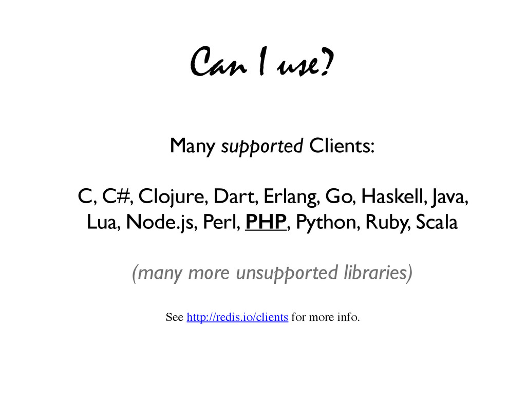 Can I use? Many supported Clients: C, C#, Cloju...